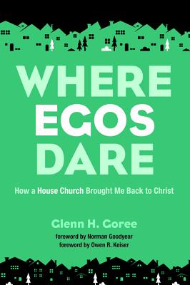 Where Egos Dare - Goree, Glenn H, and Goodyear, Norman (Foreword by), and Keiser, Owen R (Foreword by)