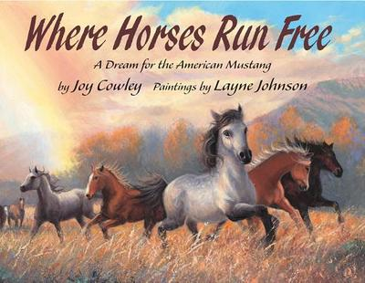 Where Horses Run Free: A Dream for the American Mustang - Cowley, Joy