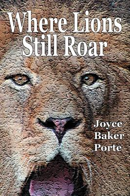 Where Lions Still Roar - Porte, Joyce Baker