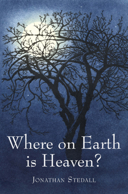 Where on Earth Is Heaven? - Stedall, Jonathan (Preface by), and Tarnas, Richard