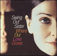 Where Our Love Grows - Swing Out Sister