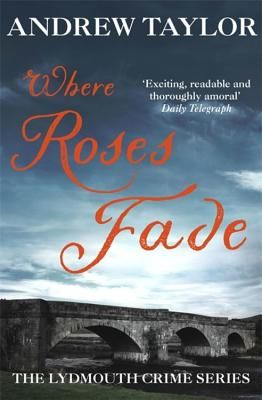 Where Roses Fade: The Lydmouth Crime Series Book 5 - Taylor, Andrew