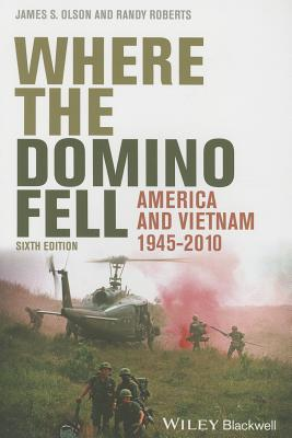 Where the Domino Fell: America and Vietnam 1945 - 2010 - Olson, James S., and Roberts, Randy W.