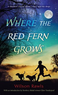 Where the Red Fern Grows: The Story of Two Dogs and a Boy - Rawls, Wilson