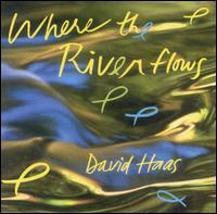 Where the River Flows - David Haas