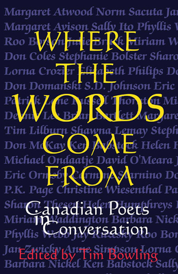 Where the Words Come from: Canadian Poets in Conversation - Bowling, Tim (Editor)