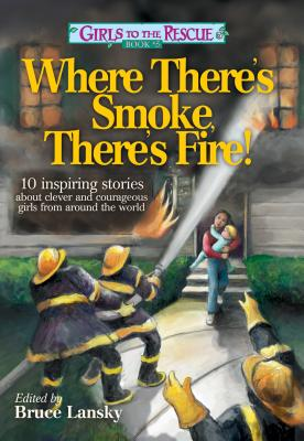 Where There's Smoek, There's Fire!: 10 Inspiring Stories about Clever and Courageous Girls from Around the World - Lansky, Bruce (Editor)