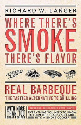 Where There's Smoke There's Flavor: Real Barbecue - The Tastier Alternative to Grilling - Langer, Richard W