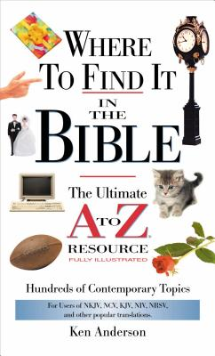 Where to Find It in the Bible: The Ultimate A to Z Resource - Anderson, Ken, and Thomas Nelson Publishers