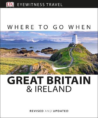 Where to Go When: Great Britain and Ireland - DK Publishing
