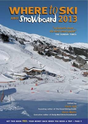 Where to Ski and Snowboard 2013 - Gill, Chris, and Watts, Dave