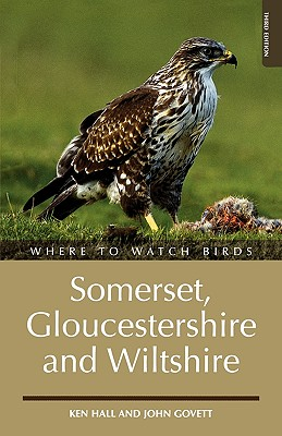 Where to Watch Birds in Somerset, Gloucestershire and Wiltshire - Hall, Ken, and Govett, John