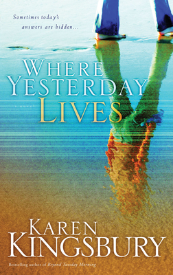 Where Yesterday Lives - Kingsbury, Karen