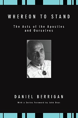 Whereon to Stand: The Acts of the Apostles and Ourselves - Berrigan, Daniel, S.J.