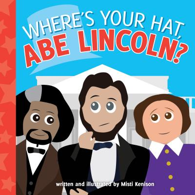 Where's Your Hat, Abe Lincoln? - Kenison, Misti