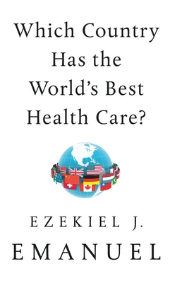 Which Country Has the World's Best Health Care? - Emanuel, Ezekiel J