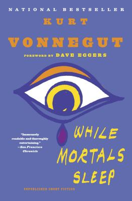 While Mortals Sleep - Vonnegut, Kurt, and Eggers, Dave (Foreword by)