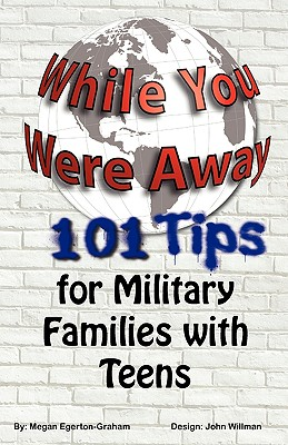 While You Were Away: 101 Tips for Military Families with Teens - Egerton Graham, Megan Jane, and Willman, John (Designer)