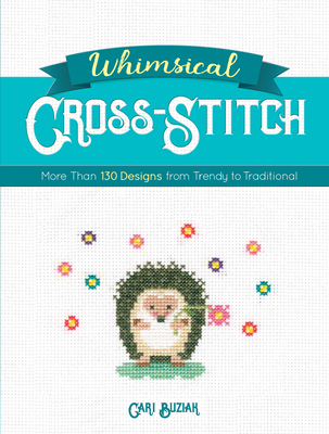 Whimsical Cross-Stitch: More Than 130 Designs from Trendy to Traditional - Buziak, Cari
