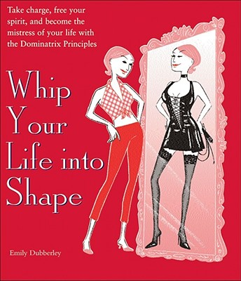 Whip Your Life Into Shape - Dubberley, Emily
