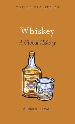 Whiskey: A Global History - Kosar, Kevin R