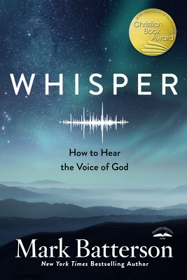 Whisper: How to Hear the Voice of God - Batterson, Mark
