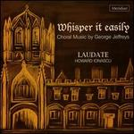 Whisper It Easily: Choral Music By George Jeffreys