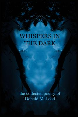 Whispers in the Dark: Collected Poems - McLeod, Donald