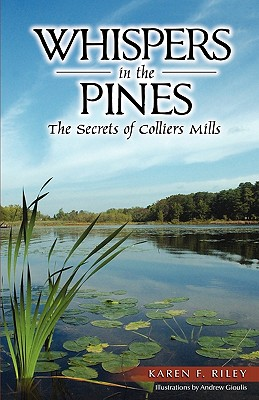 Whispers in the Pines: The Secrets of Colliers Mills - Riley, Karen F, and Gioulis, Andrew (Designer)
