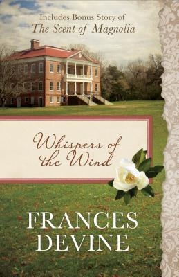 Whispers of the Wind: Also Includes Bonus Story of the Scent of Magnolia - Devine, Frances