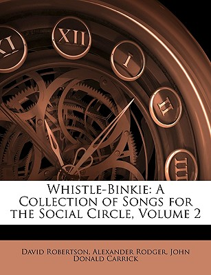 Whistle-Binkie: A Collection of Songs for the Social Circle, Volume 2 - Robertson, David, and Rodger, Alexander, and Carrick, John Donald