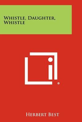 Whistle, Daughter, Whistle - Best, Herbert