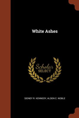 White Ashes - Kennedy, Sidney R