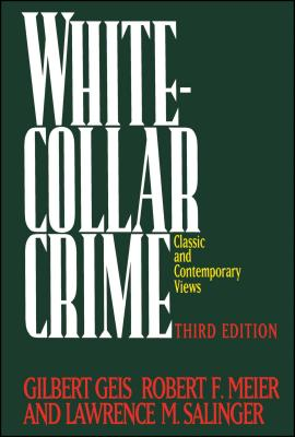 White-Collar Crime: Classic and Contemporary Views - Geis, Gilbert (Editor), and Salinger, Lawrence M, Dr. (Editor), and Meier, Robert F (Editor)