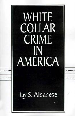 White Collar Crime in America - Albanese, Jay S