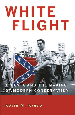 White Flight: Atlanta and the Making of Modern Conservatism - Kruse, Kevin M