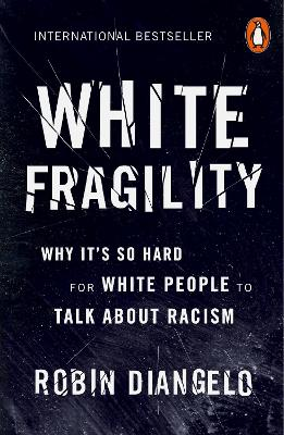 White Fragility: Why It's So Hard for White People to Talk About Racism - DiAngelo, Robin