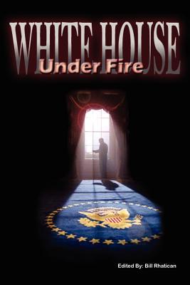 White House Under Fire - Rhatican, Bill (Editor)