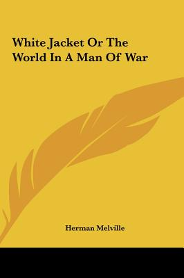 White Jacket or the World in a Man of War - Melville, Herman
