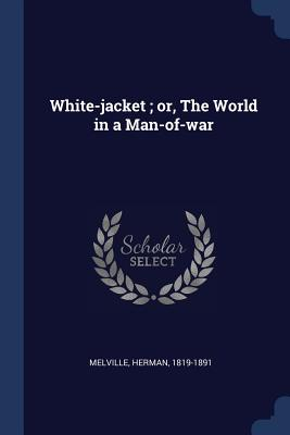 White-Jacket; Or, the World in a Man-Of-War - Melville, Herman