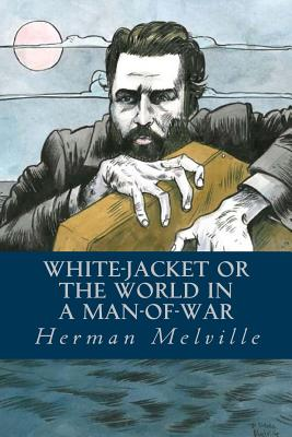 White-Jacket or the World in a Man-Of-War - Melville, Herman