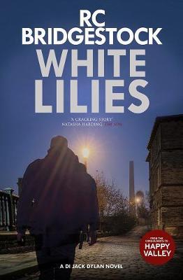 White Lilies: A DI Jack Dylan Novel - Bridgestock, R. C.