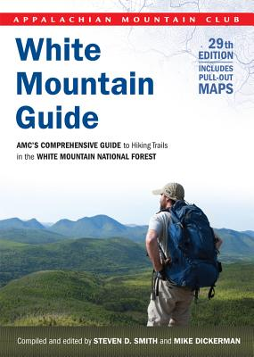 White Mountain Guide, 29th: AMC's Comprehensive Guide to Hiking Trails in the White Mountain National Forest - Smith, Steven D, and Dickerman, Mike