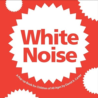 White Noise: A Pop-Up Book for Children of All Ages -