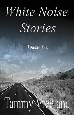 White Noise Stories - Volume Two - Vreeland, Tammy