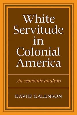 White Servitude in Colonial America - Galenson, David