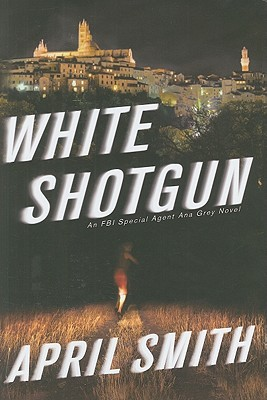 White Shotgun: An FBI Special Agent Ana Grey Novel - Smith, April