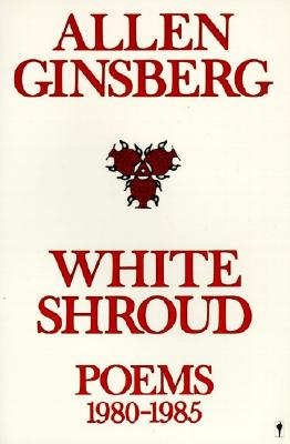 White Shroud: Poems 1980-1985 - Ginsberg, Allen