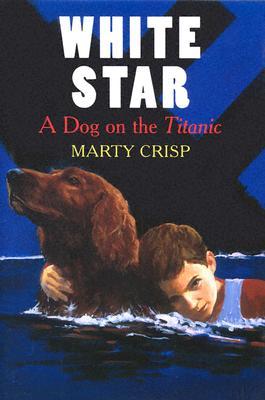 White Star: A Dog on the Titanic - Crisp, Marty