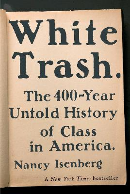 White Trash: The 400-Year Untold History of Class in America - Isenberg, Nancy